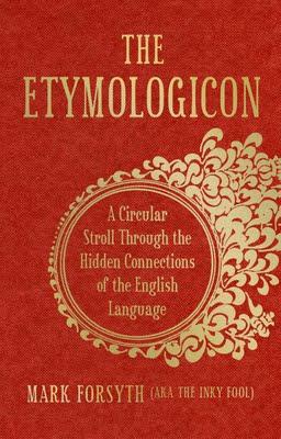 The Etymologicon by Mark Forsyth